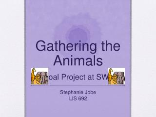 Gathering the Animals A Goal  Project  at SWMS