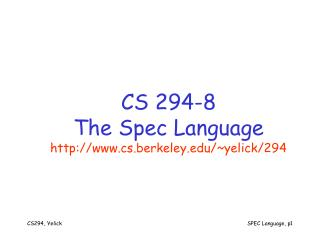 CS 294-8 The Spec Language cs.berkeley/~yelick/294