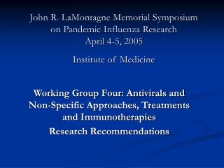 Working Group Four: Antivirals and Non-Specific Approaches, Treatments and Immunotherapies