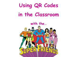 Using QR Codes  in the Classroom  with the…