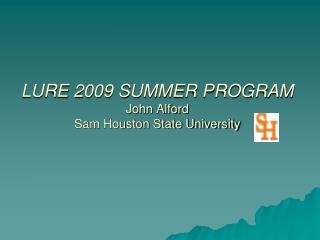 LURE 2009 SUMMER PROGRAM John Alford Sam Houston State University