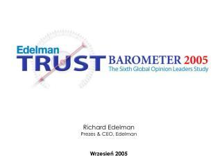 Richard Edelman Prezes & CEO, Edelman Wrzesie? 2005