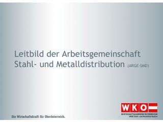 Leitbild der Arbeitsgemeinschaft Stahl- und Metalldistribution  (ARGE-SMD)