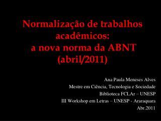 Normalização de trabalhos acadêmicos:  a nova norma da ABNT (abril/2011)