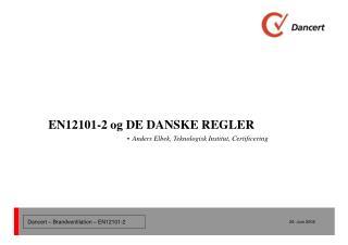EN12101-2 og DE DANSKE REGLER -  Anders Elbek, Teknologisk Institut, Certificering