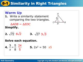 Warm Up 1.   Write a similarity statement 	comparing the two triangles. Simplify. 2.				3.