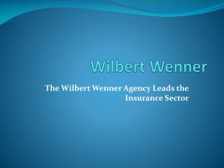 The Wilbert Wenner Agency Leads the Insurance Sector