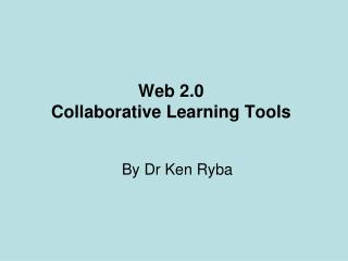 Web 2.0  Collaborative Learning Tools
