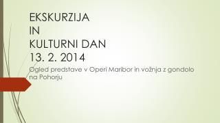 EKSKURZIJA  IN  KULTURNI DAN 13. 2. 2014