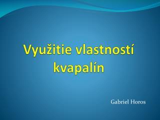 Využitie vlastností kvapalín