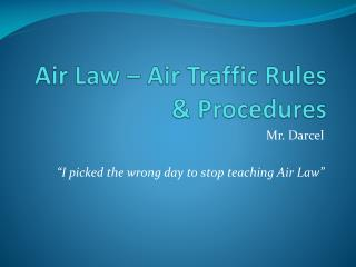 Air Law – Air Traffic Rules & Procedures