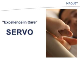 """Excellence in Care"" SERVO"