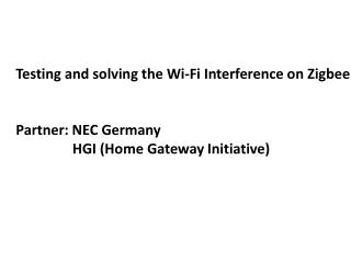 Testing  and  solving  the Wi-Fi  Interference  on  Zigbee Partner: NEC Germany