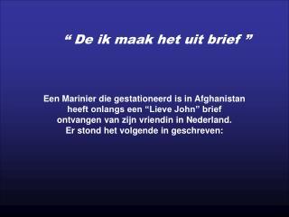"""Een Marinier die gestationeerd is in Afghanistan  heeft onlangs een """"Lieve John"""" brief"""