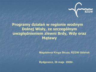 Magdalena Kinga Skuza, RZGW Gdańsk Bydgoszcz, 28 maja  2009r.
