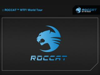 ::  ROCCAT ™ WTF!  World Tour