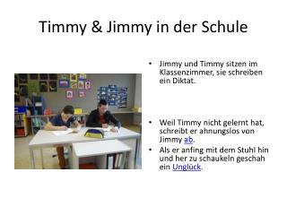 Timmy & Jimmy in der Schule