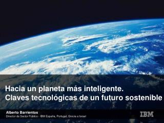 Hacia un planeta más inteligente. Claves tecnológicas de un futuro sostenible