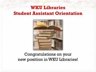 WKU Libraries Student Assistant Orientation