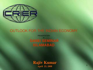 OUTLOOK FOR THE INDIAN ECONOMY  PRESENTATION at SANEI SEMINAR  ISLAMABAD