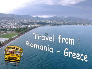 Travel from : Romania - Greece