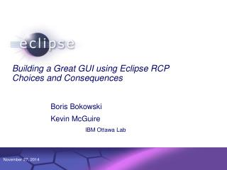Building a Great GUI using Eclipse RCP Choices and Consequences