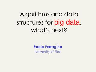 Algorithms and data structures for  big data , what � s next?