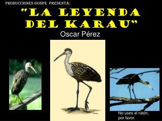 """""""La leyenda del Karau"""""""