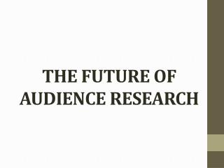 THE FUTURE OF AUDIENCE RESEARCH