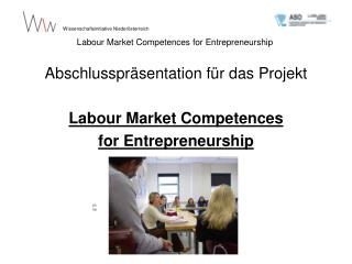 Abschlusspräsentation für das Projekt Labour Market Competences  for Entrepreneurshi p