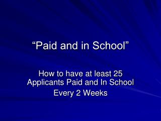 """Paid and in School"""