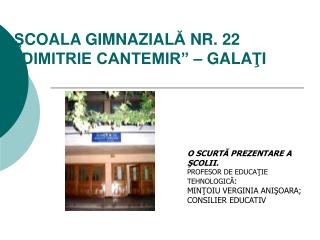 "Ş COALA GIMNAZIAL Ă  NR. 22 ""DIMITRIE CANTEMIR"" – GALA Ţ I"