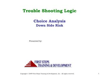 Trouble Shooting Logic Choice Analysis Down Side Risk Presented by: