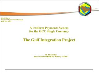 A Uniform Payments System  for the GCC Single Currency The Gulf Integration Project