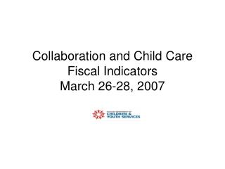 Collaboration and Child Care Fiscal Indicators March 26-28, 2007