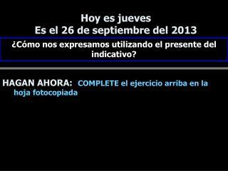 Hoy es jueves Es el 26 de septiembre del 2013