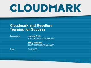 Cloudmark and Resellers Teaming for Success  Presenters:  Jacinta Tobin           VP of Business Development