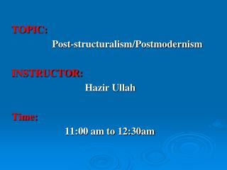 TOPIC:                 Post-structuralism/Postmodernism   INSTRUCTOR: