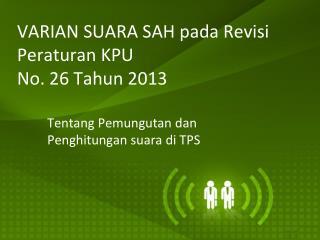 VARIAN SUARA SAH pada Revisi  Peraturan KPU No. 26 Tahun 2013