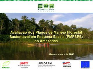 Avaliação dos Planos de Manejo Florestal Sustent ável em Pequena Escala (PMFSPE)  no Amazonas