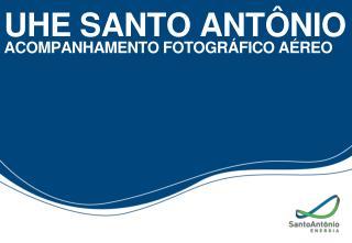 UHE SANTO ANTÔNIO ACOMPANHAMENTO FOTOGRÁFICO AÉREO