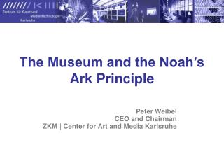 The Museum and the Noah's Ark Principle