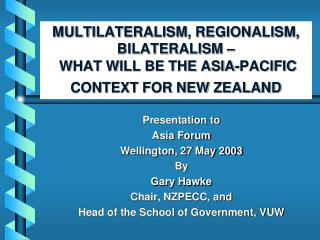 Presentation to Asia Forum Wellington, 27 May 2003 By Gary Hawke Chair, NZPECC, and
