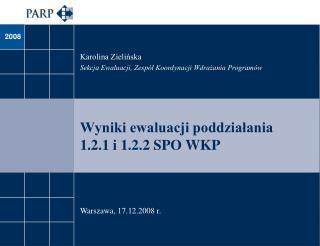 Wyniki ewaluacji poddziałania  1.2.1 i 1.2.2 SPO WKP