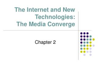 The Internet and New Technologies:  The Media Converge