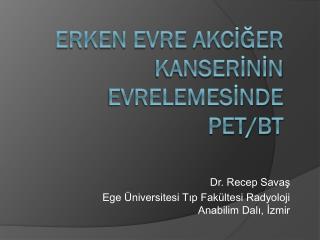 ERKEN EVRE AKCİĞER KANSERİNİN EVRELEMESİNDE PET/BT
