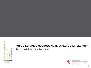 POLE  D�ECHANGE MULTIMODAL DE LA GARE D�ETTELBRUCK  Projet de loi du 11 juillet 2014