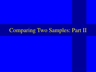 Comparing Two Samples: Part II