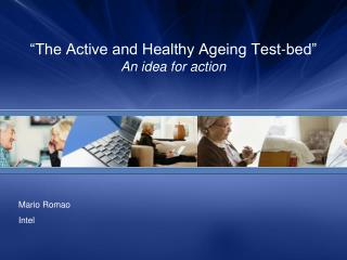 """The Active and Healthy Ageing Test-bed"" An idea for action"