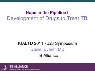 Hope in the Pipeline I Development of Drugs to Treat TB